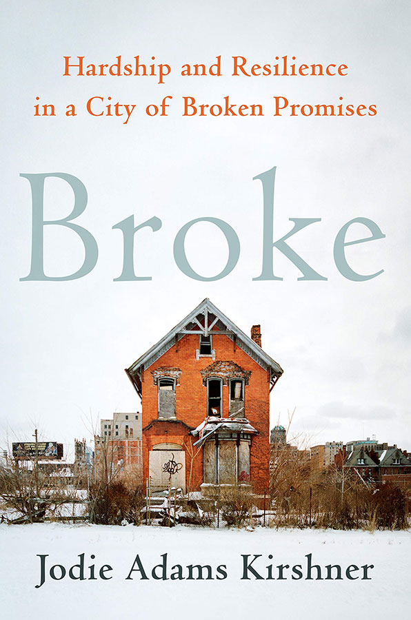 Broke: Hardship and Resilience in a City of Broken Promises by Jodie Adams Kirshner